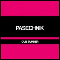 Our Summer — Pasechnik