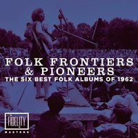 Folk Frontiers and Pioneers – the Six Best Folk Albums of 1962 — сборник