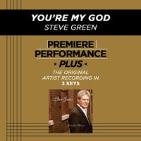You're My God (Premiere Performance Plus Track) — Steve Green