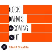 Look Whats Coming Out — Frank Sinatra