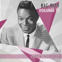 Big Boy Nat King Cole, Vol. 19 — Nat King Cole