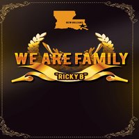 We Are Family — Ricky B