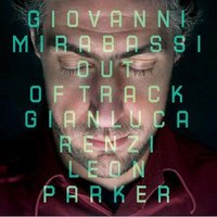 Out of Track — Leon Parker, Giovanni Mirabassi, Gianluca Renzi