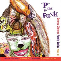 """P"" Is The Funk — George Clinton's Family Series Volume 2"