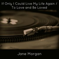If Only I Could Live My Life Again / To Love and Be Loved — Jane Morgan