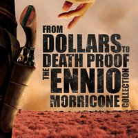 From Dollars to Death Proof - The Ennio Morricone Collection — L'Orchestra Cinematique, Hollywood Studio Orchestra, Free The Spirit, L'Orchestra Cinematique|Hollywood Studio Orchestra|Free The Spirit