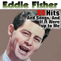 25 Hits And Songs And  If It Were up to Me — Eddie Fisher