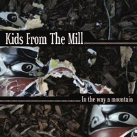 In the Way a Mountain — Kids from the Mill