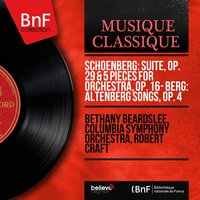 Schoenberg: Suite, Op. 29 & 5 Pieces for Orchestra, Op. 16 - Berg: Altenberg Songs, Op. 4 — Bethany Beardslee, Columbia Symphony Orchestra, Robert Craft, Арнольд Шёнберг