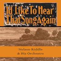 Id Like To Hear That Song Again — Nelson Riddle & His Orchestra
