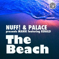 The Beach — MANIK, Nuff! & Palace Presents Manik feat. Renald, Nuff! & Palace Present Manik feat. Renald, Renald