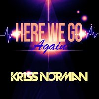 Here We Go Again — Kriss Norman