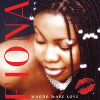 Wanna Make Love — Fiona
