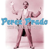 The Greatest Hits — Perez Prado, Pérez Prado & His Orchestra, Perez Prado and his Orchestra, Perez Prado y Su Orquesta, Николай Андреевич Римский-Корсаков
