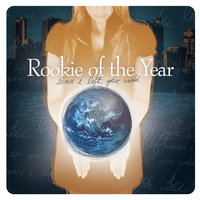 Since I Left Your World — Rookie Of The Year