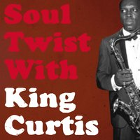Soul Twist With King Curtis — King Curtis