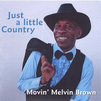 Just a little Country — Movin' Melvin Brown