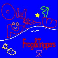 OLD IS NEW — Frog&Trippers