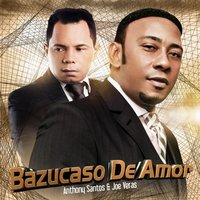 Bazucaso De Amor (feat. Joe Veras) — Anthony Santos, JOE VERAS