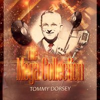 The Mega Collection — Tommy Dorsey And His Orchestra