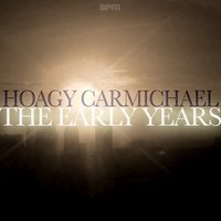 The Early Years — Hoagy Carmichael And His Orchestra