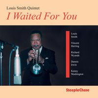 I Waited for You — Louis Smith, Kenny Washington, Dennis Irwin, Richard Wyands, Vincent Herring