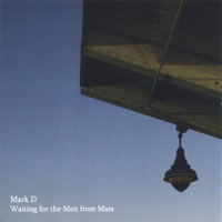 Waiting for the Men from Mars — Mark D