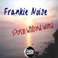 Poem Without Word — Frankie Noise