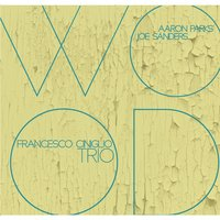 Wood — Aaron Parks, Joe Sanders, Francesco Ciniglio