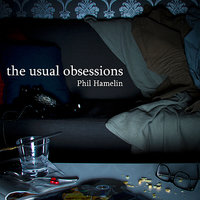 The Usual Obsessions — Phil Hamelin
