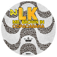 Mr. Brown in Copacabana — DJ LK