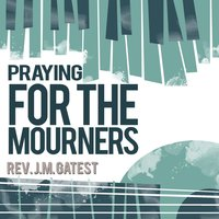 Praying for the Mourners — Rev. J.M. Gates
