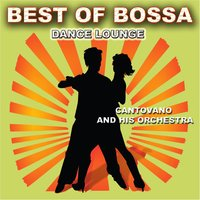 Best of Bossa Dance Lounge — Cantovano and His Orchestra