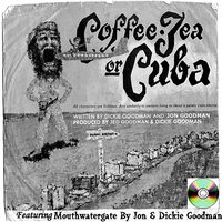 Coffee Tea or Cuba With Dickie Goodman — Dickie Goodman