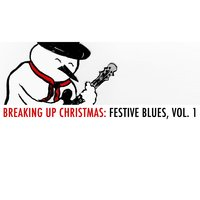 Breaking Up Christmas: Festive Blues, Vol. 1 — сборник