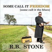 Some Call It Freedom (Some Call It the Blues) — RB Stone