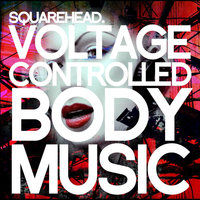 Voltage Controlled Body Music — Squarehead