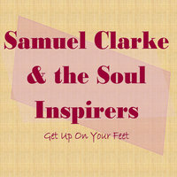 Get Up On Your Feet — Samuel Clarke and the Soul Inspirers