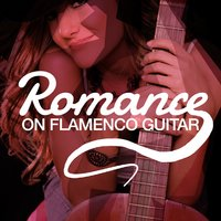Romance on Flamenco Guitar — Romanticos De La Guitarra, Flamenco Music Musica Flamenca Chill Out, Romanticos De La Guitarra|Flamenco Music Musica Flamenca Chill Out
