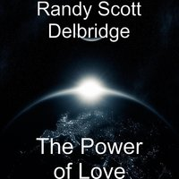 The Power of Love — Randy Scott Delbridge