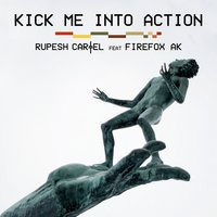 Kick Me Into Action — Rupesh Cartel