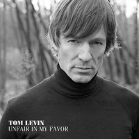 Unfair In My Favor — Tom Levin