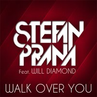 Walk Over You — Will Diamond, Stefan Prana
