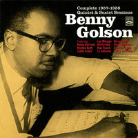 Complete 1957 - 1958 Quintet and Sextet Sessions — Benny Golson