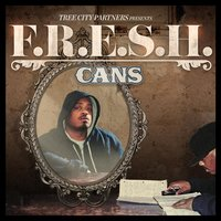 F.R.E.S.H — Cans