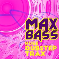 Max Bass: Huge Dubstep Trax — Dubstep Music, Dubstep Dance Party DJ, Drum and Bass Party DJ|Dubstep Dance Party DJ|Dubstep Music, Drum and Bass Party DJ