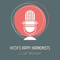 Cruel Woman — Hitch's Happy Harmonists