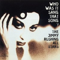 The Jimmy Rushing All Stars: Who Was It Sang That Song? — Jimmy Rushing, Buck Clayton, Jo Jones, Dickie Wells, Sir Charles Thompson, Julian Dash