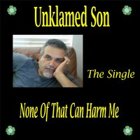 None of That Can Harm Me — Unklamed Son