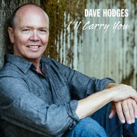 I'll Carry You — Dave Hodges